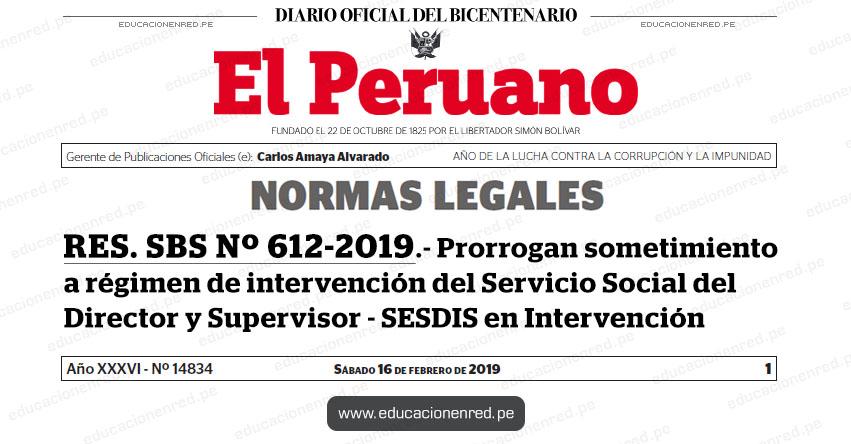 RESOLUCIÓN SBS Nº 612-2019 - Prorrogan sometimiento a régimen de intervención del Servicio Social del Director y Supervisor - SESDIS en Intervención - www.sbs.gob.pe