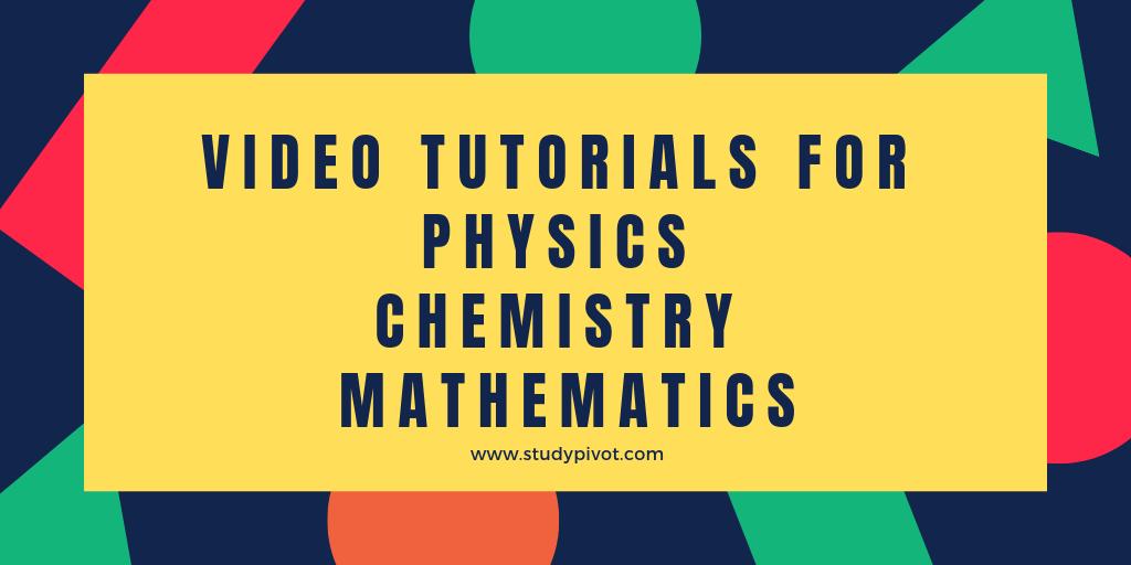 Video Tutorials for Physics, Chemistry, Mathematics