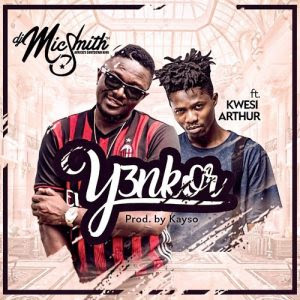 DJ Mic Smith ft. Kwesi Arthur – Y3nkor (Prod By Kayso)