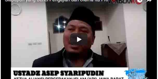 Ustadz Asep Syaipudin: Siapapun yang Benci Pengajian dan Ulama Itulah PKI