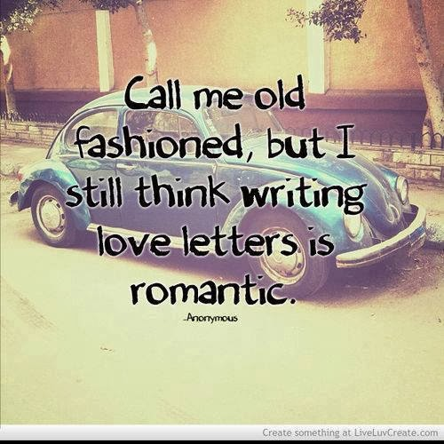 Old Fashioned Man Quotes: Call Me Old Fashioned, But I Still Think Writing Love