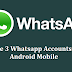 Use 3 Whatsapp Accounts in One Android Mobile