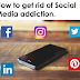 How to Get Rid of Social Media Addiction