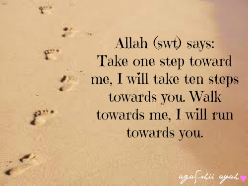 Allah Quotes - Take one step toward me, I will take ten steps