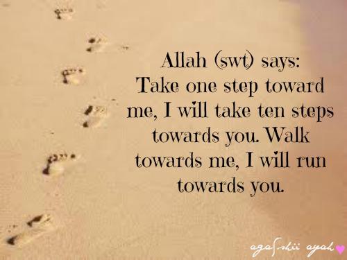 Allah Quotes - Take one step toward me, I will take ten steps