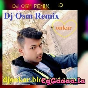 CG DANCE MIX 2K18 - DJ OSM REMIX ONKAR