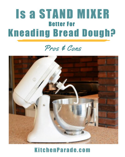 Is a Stand Mixer Better for Kneading Bread Dough? The Case For & Against ♥ KitchenParade.com.