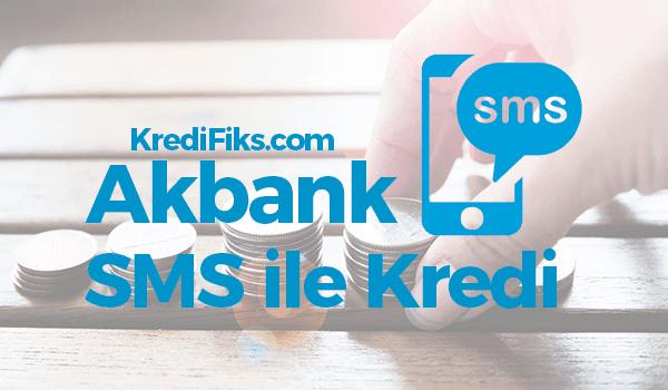 Akbank SMS Kredi Başvurusu Nasıl Yapılır?