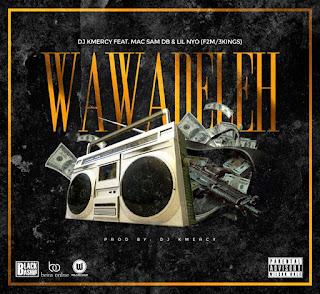 DJ KMeRcY Feat Sam. Mac & Nyo - WawaDeleh (Prod. By DJ KMeRcY)