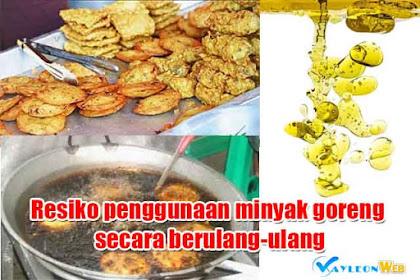 Resiko penggunaan minyak goreng secara berulang-ulang