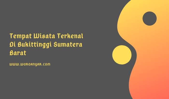 Tempat Wisata Terkenal Di Bukittinggi Sumatera Barat