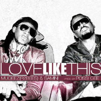 Samini ft Mugeez (R2Bees) - Love Like This [Music]   Brobizzy