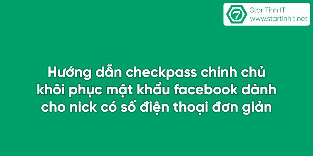 Hướng dẫn checkpass chính chủ - khôi phục mật khẩu facebook dành cho nick có số điện thoại đơn giản