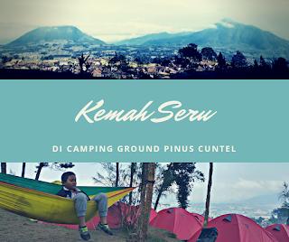 Kemah Seru di Camping Ground Pinus Cuntel