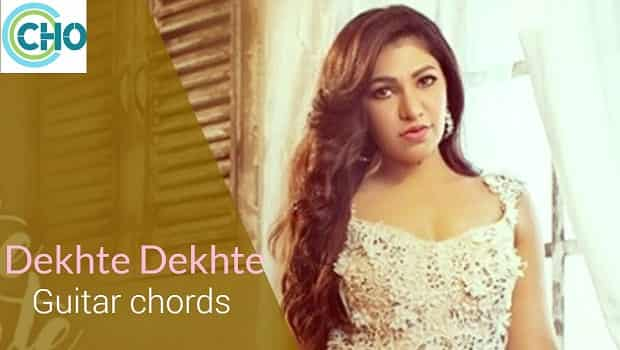 Dekhte Dekhte guitar chords Female Virsion Accurate | Tulsi Kumar