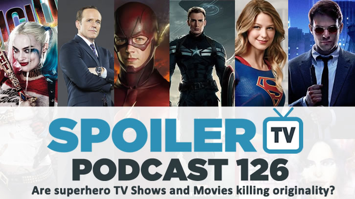 STV Podcast 126 - Are Superheroes killing TV and Movies?