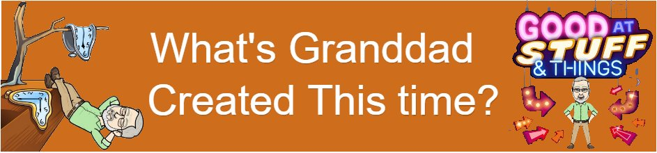 What's Granddad Created This time?