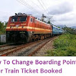 How To Change Boarding Point After Train Ticket Booked