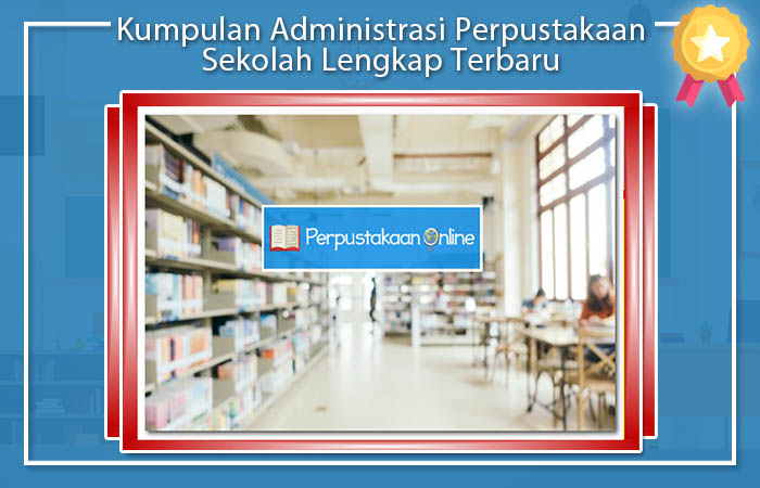 Kumpulan Administrasi Perpustakaan Sekolah Lengkap Terbaru
