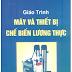 SÁCH SCAN - Giáo trình máy và thiết bị chế biến lương thực (Tôn Thất Minh)