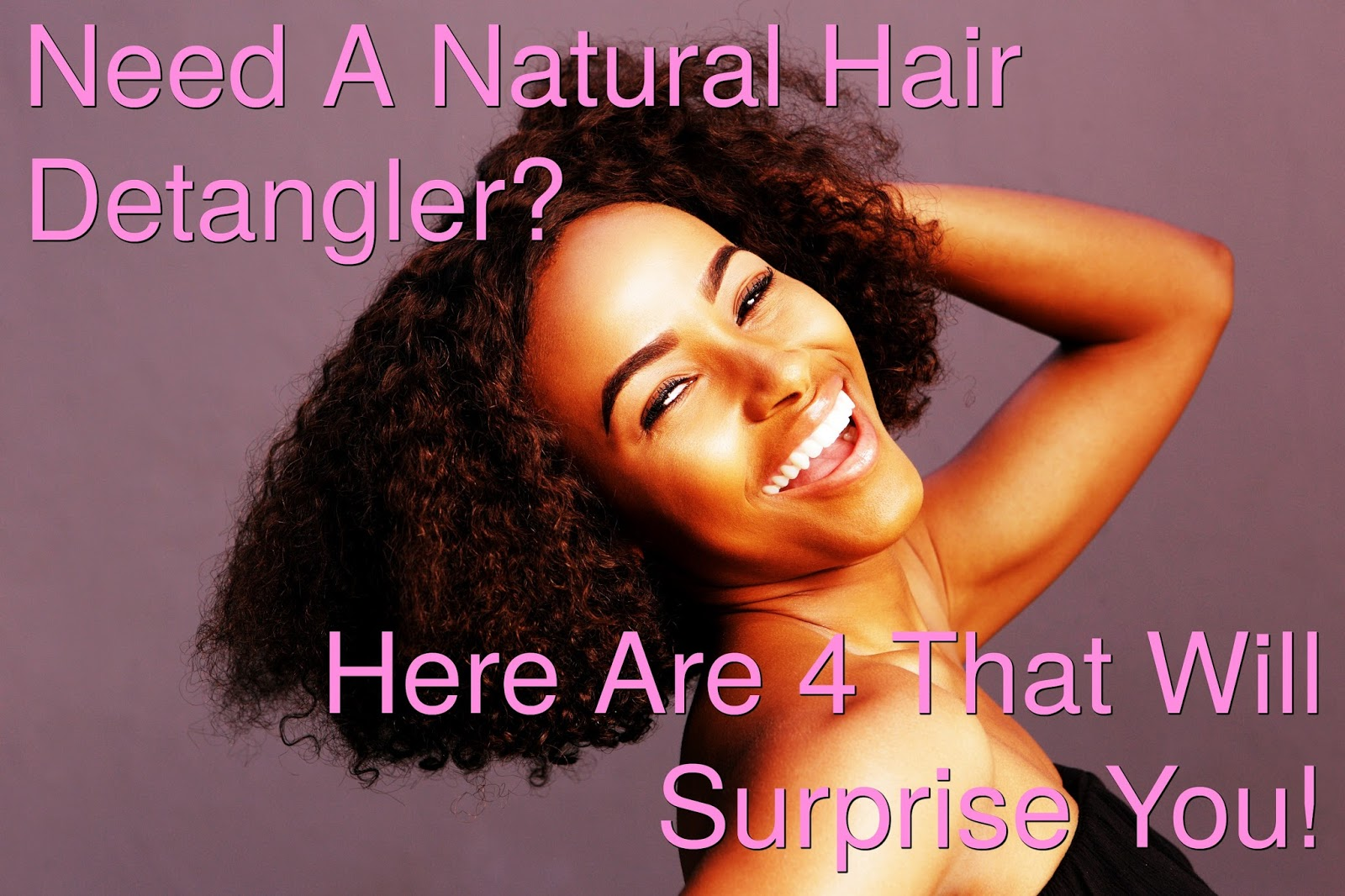Detangler Issues? We've Got 4 Natural Hair Hacks You Need 4 Detangling! Time to think outside the box for perfect detangling that won't harm your hair!