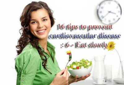 16 tips to prevent cardiovascular disease : 6 - Eat slowly