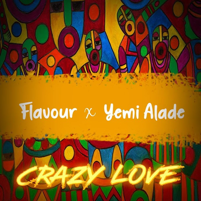"""Flavour – """"Crazy Love"""" Ft Yemi Alade [Music]"""