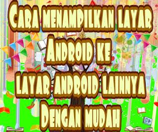 Bagaimana cara menampilkan layar android ke android lain / screen share ke android lain