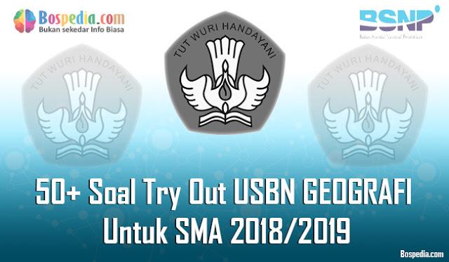 Halo sahabat bospedia dimana saja berada Lengkap - 50+ Soal Try Out USBN GEOGRAFI (IPS) Untuk SMA Terbaru 2018/2019