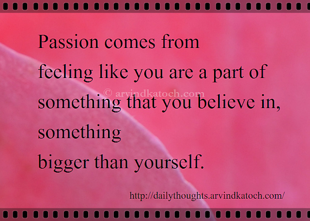Passion, feeling, bigger, Daily Quote, Daily Thought