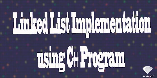 Linked List Implementation using C++ Program