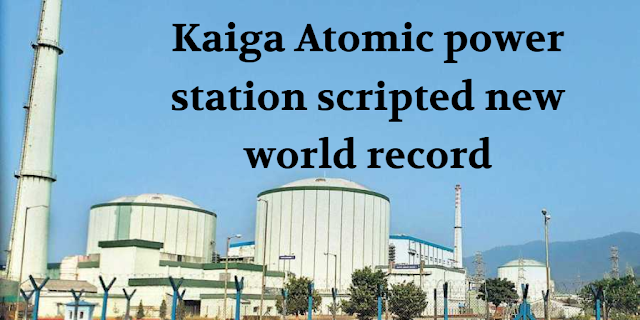 Kaiga Atomic power station scripted new world record