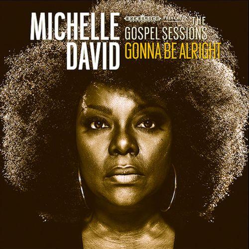 Mood du jour Gonna Be Alright Michelle David & The Gospel Sessions La Muzic de Lady