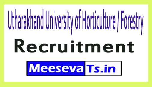 Utharakhand University of Horticulture / Forestry UUHF Recruitment