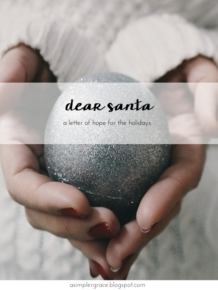 Dear Santa | A Letter of Hope for the Holidays - A Simpler Grace