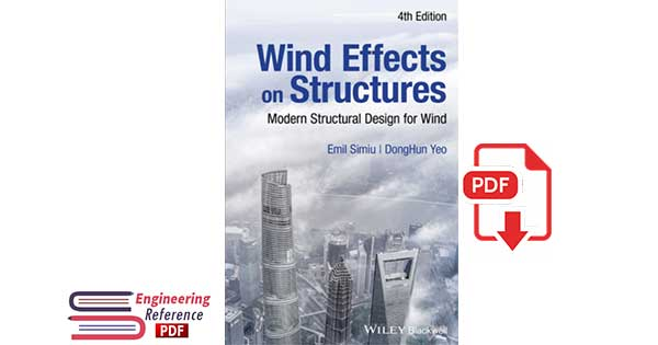 Wind Effects on Structures: Modern Structural Design for Wind, 4th Edition Emil Simiu, DongHun Yeo free