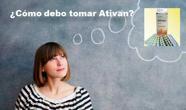 ¿Cómo debo tomar Ativan?