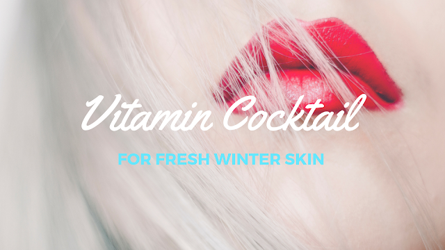 Vitamin Cocktail for Fresh Winter Skin