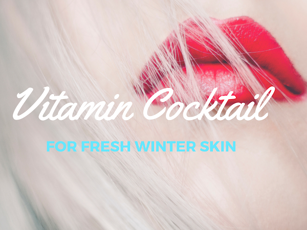 Guest Post: Roxana Oliver - Vitamin Cocktail for Fresh Winter Skin