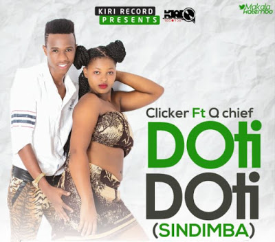 Clicker Ft. Q Chief - Doti Doti (Sindimba)