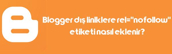 """Blogger Tüm Dış Linklere Otomatik rel=""""nofollow"""" Etiketi Eklemek"""