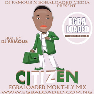 Dj Famous Ft Egbaloaded - Citizen Monthly Mix(Oct)