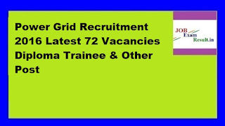 Power Grid Recruitment 2016 Latest 72 Vacancies Diploma Trainee & Other Post