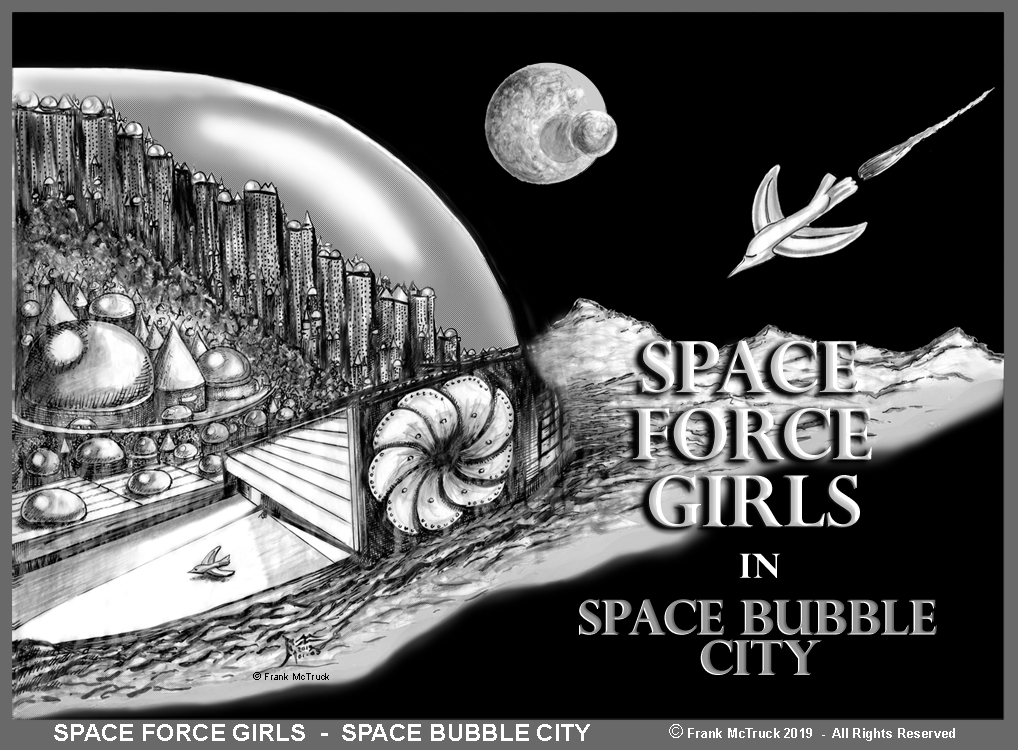 "A Frank McTruck cartoon - ""Space Force Girls in Space Bubble City"""