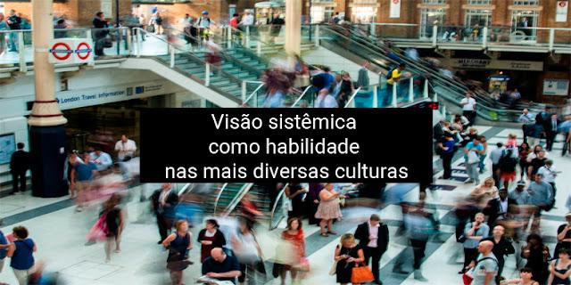 Visão sistêmica como habilidade nas mais diversas culturas