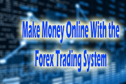 You Can Make Money Online With the Forex Trading System