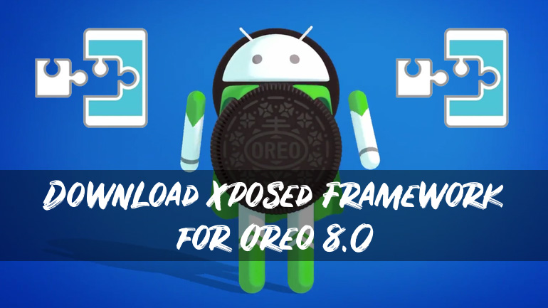Update] Xposed Framework for Oreo 8 0, 8 1 [Available for Download
