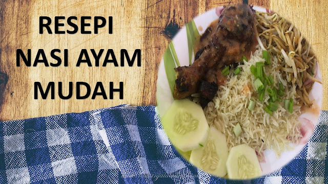 Resepi Nasi Ayam Mudah