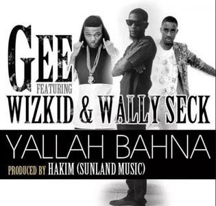 "PHOTO: Gee- ""Yallah Bahna"" Ft. Wizkid x Wally Seck"
