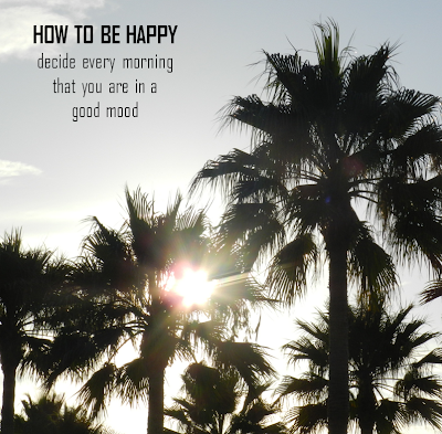 How to be happy, decide every morning that you are in a good mood